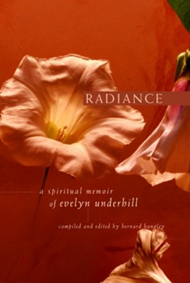 Radiance: A Spiritual Memoir of Evelyn Underhill   -     By: Bernard Bangley