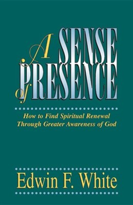 A Sense of Presence  -     By: Edwin F. White, Don Humphrey