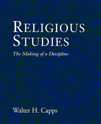 Religious Studies: The Making of a Discipline   -     By: Walter H. Capps