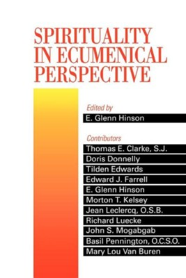 Spirituality in Ecumenical Perspective  -     By: E. Glenn Hinson