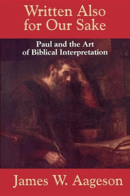 Written Also for Our Sake: Paul and the Art of Biblical Interpretation   -     By: James W. Aageson