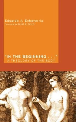 In the Beginning . . .  -     By: Eduardo J. Echeverria, Janet E. Smith