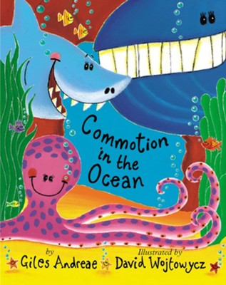 Commotion in the Ocean  -     By: Giles Andreae     Illustrated By: David Wojtowycz