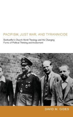 Pacifism, Just War, and Tyrannicide  -     By: David M. Gides