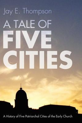 A Tale of Five Cities  -     By: Jay E. Thompson