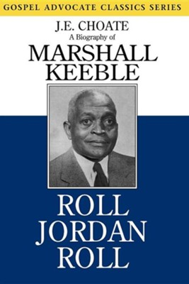 Roll Jordan Roll: A Biography of Marshall Keeble  -     By: J.E. Choate