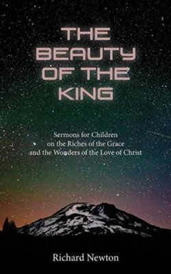 The Beauty of the King: Jesus Displayed in the Riches of His Grace  -     By: Richard Newton