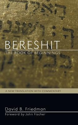 Bereshit, the Book of Beginnings  -     By: David B. Friedman, John Fischer