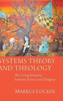 Systems Theory and Theology  -     By: Markus Locker
