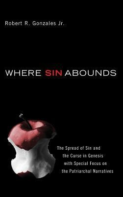 Where Sin Abounds  -     By: Robert R. Gonzales Jr.