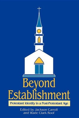 Beyond Establishment: Protestant Identity in a Post-Protestant Age  -