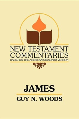 James: A Commentary on the Epistle of James  -     By: Guy N. Woods, B.C. Goodpasture