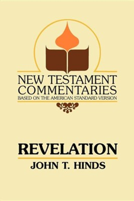 Revelation: A Commentary on the Book of Revelation  -     By: John T. Hinds