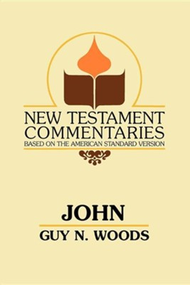 John: A Commentary of the Gospel According to John  -     By: Guy N. Woods