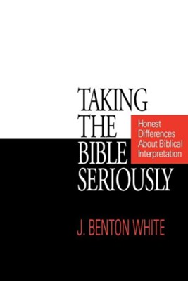 Taking the Bible Seriously   -     By: J. Benton White