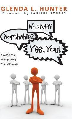 Who Me? Worthwhile? Yes, You!  -     By: Glenda L. Hunter, Pauline Rogers