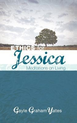 Ethics for Jessica  -     By: Gayle Graham Yates