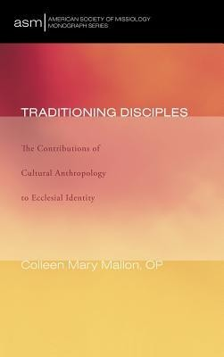 Traditioning Disciples  -     By: Colleen Mary Mallon OP