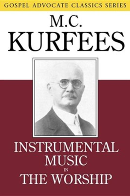 Instrumental Music in the Worship  -     By: M.C. Kurfees