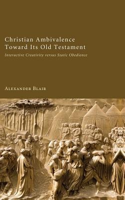 Christian Ambivalence Toward Its Old Testament  -     By: Alexander Blair