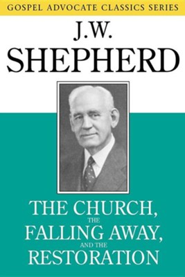 The Church, the Falling Away, and the Restoration  -     By: J.W. Shepherd