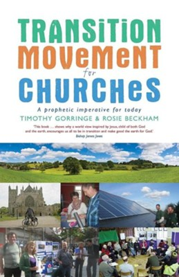 The Transition Movement for Churches: A Prophetic Imperative for Today  -     By: Tim Gorringe, Rosie Beckham, Timothy Gorringe