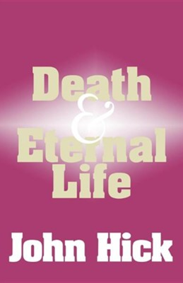 Death and Eternal Life: What Happens After We Die?   -     By: John Hick