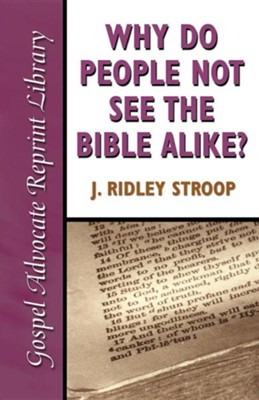 Why Do People Not See the Bible Alike  -     By: J. Ridley Stroop