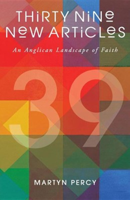 Thirty Nine New Articles: An Anglican Landscape of Faith  -     By: Martyn Percy