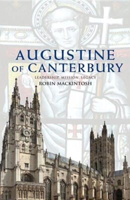 Augustine of Canterbury: Leadership, Mission and Legacy  -     By: Robin Mackintosh