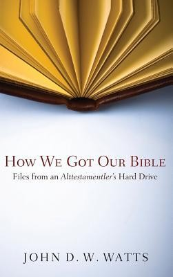 How We Got Our Bible  -     By: John D.W. Watts