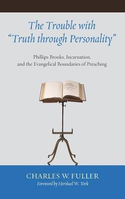The Trouble with Truth Through Personality  -     By: Charles W. Fuller, Hershael W. York
