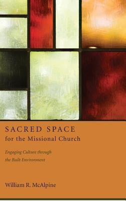 Sacred Space for the Missional Church  -     By: William R. McAlpine