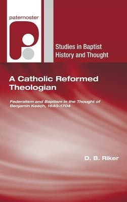 A Catholic Reformed Theologian  -     By: D.B. Riker