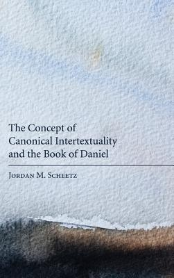 The Concept of Canonical Intertextuality and the Book of Daniel  -     By: Jordan M. Scheetz