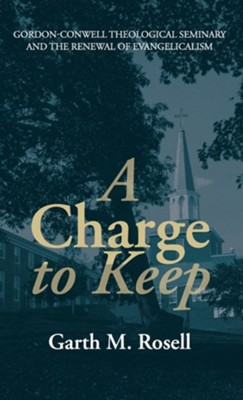 A Charge to Keep  -     By: Garth M. Rosell