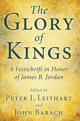 The Glory of Kings  -     Edited By: Peter J. Leithart, John Barach