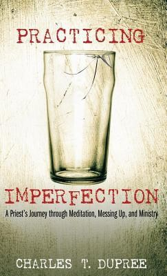 Practicing Imperfection  -     By: Charles T. Dupree, Curtis Almquist