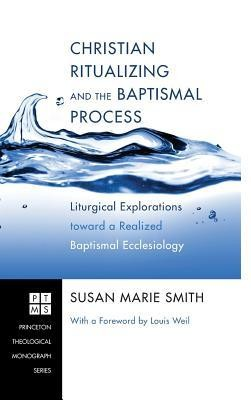 Christian Ritualizing and the Baptismal Process  -     By: Susan Marie Smith, Louis Weil