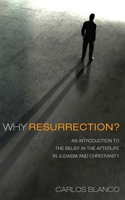 Why Resurrection?  -     By: Carlos Blanco