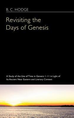 Revisiting the Days of Genesis  -     By: B.C. Hodge