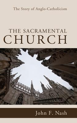 The Sacramental Church  -     By: John F. Nash