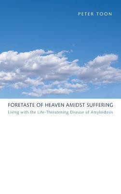 Foretaste of Heaven Amidst Suffering  -     By: Peter Toon