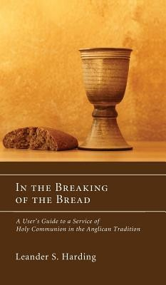 In the Breaking of the Bread  -     By: Leander S. Harding