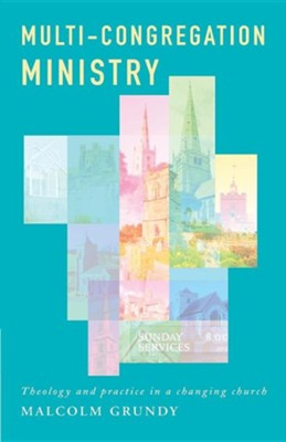 Multi-Congregation Ministry: Theology and Practice in a Changing Church  -     By: Malcolm Grundy