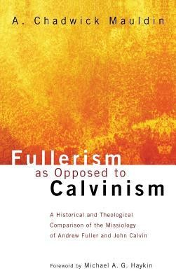 Fullerism as Opposed to Calvinism  -     By: A. Chadwick Mauldin, Michael A.G. Haykin