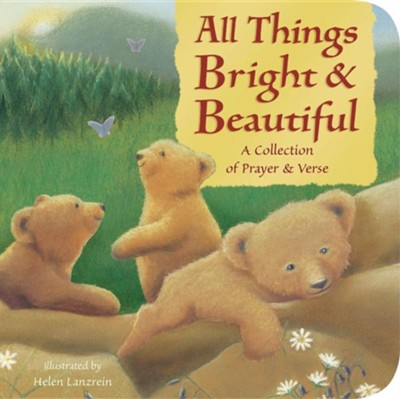 All Things Bright and Beautiful: A Collection of Prayer and Verse  -     By: Helen Lanzrein(ILLUS)     Illustrated By: Helen Lanzrein