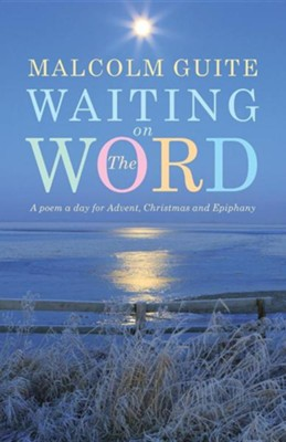 Waiting on the Word: A poem a day for Advent, Christmas and Epiphany  -     By: Malcolm Guite