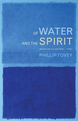 Of Water and the Spirit: Baptism and Mission in the Christian tradition  -     By: Phillip Tovey
