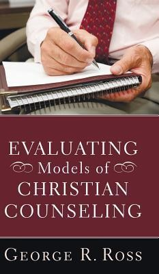 Evaluating Models of Christian Counseling  -     By: George R. Ross